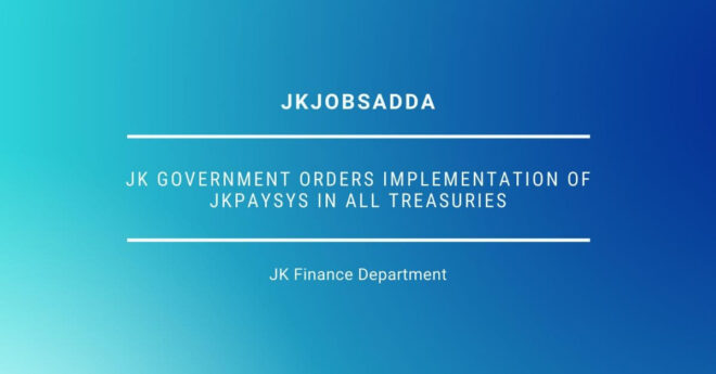 JK Government Orders Implementation Of JKPaySys In All Treasuries