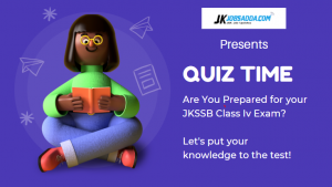 JKSSB Class IV – J&K General Awareness Quiz